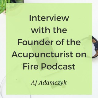 Marketing and practice management advice from AJ Adamczyk, the founder of the Acupuncturist on Fire Podcast!