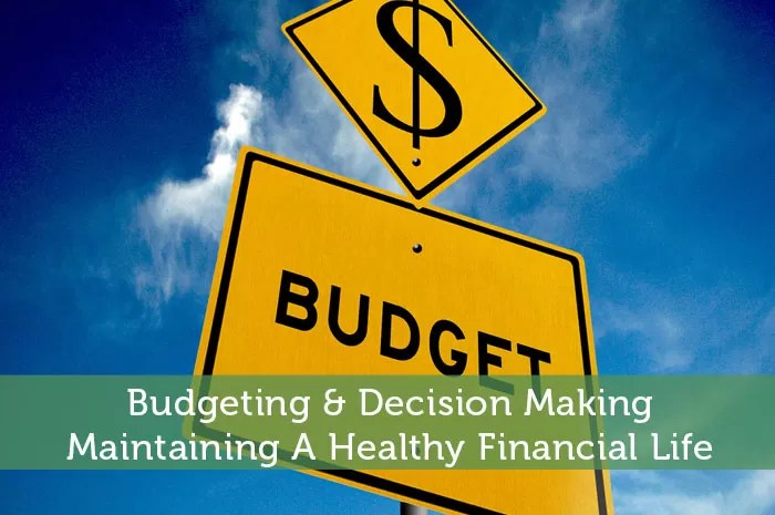 Budgeting  Decision Making - Maintaining A Healthy Financial Life