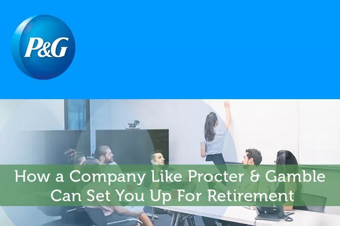 How a Company Like Procter  Gamble Can Set You Up For Retirement