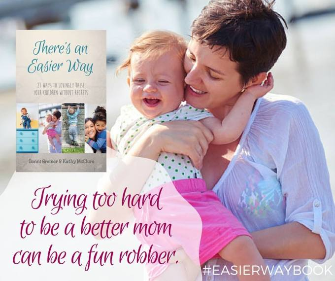 trying too hard to be a better mom can be a fun robber