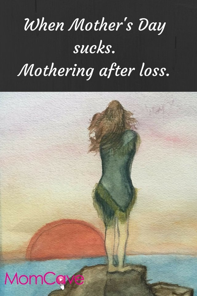 Mother's Day sucks grief loss death MomCave