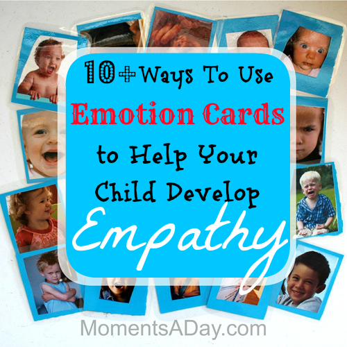 10+ Ways To Use Emotion Cards To Help Your Child Develop Empathy