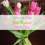 "I Married the ""Just Because"" Kinda Guy"