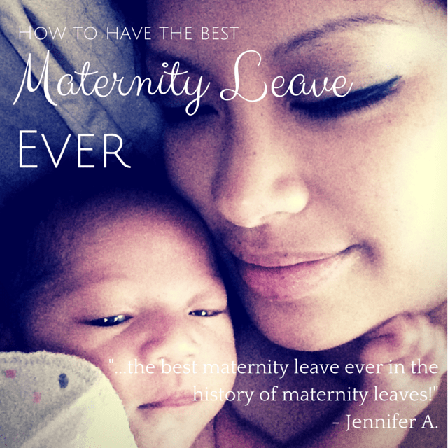 How To Have the Best Maternity Leave EVER
