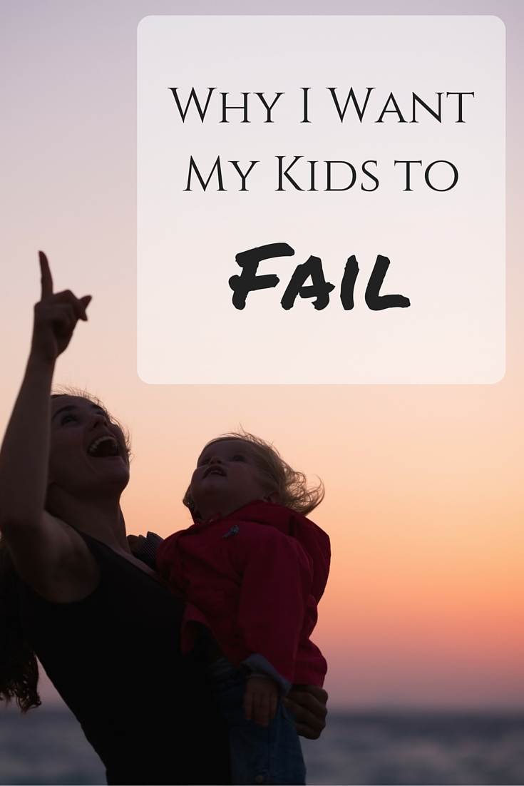 Why I Want My Kids to Fail