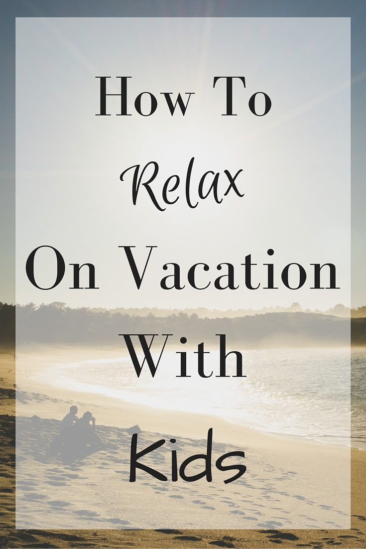 Tips for a Relaxing Vacation with Kids