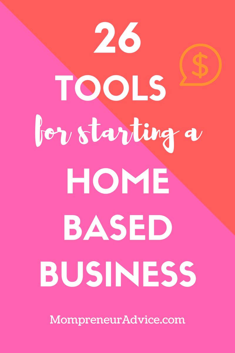 Here's 26 Tools For Starting a Home Based Business - mompreneuradvice.com
