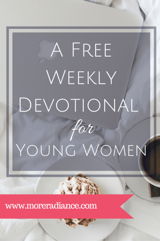 A Free Weekly Devotional for Young Women - Faith, prayer, and Bible study for young women. MoreRadiance.com