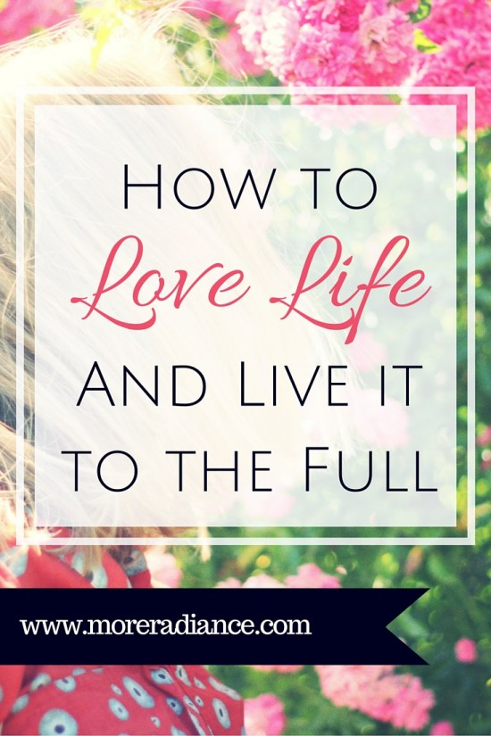How to love your life and live it to the full -right where you are!