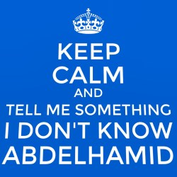 Keep Calm Abdelhamid Niati and tell me something...