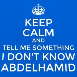 Keep Calm Abdelhamid Niati and tell me something...