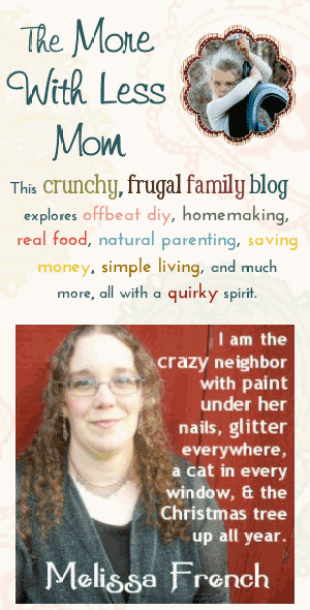 TheMoreWithLessMom.com - This crunchy, frugal family blog explores offbeat diy, homemaking, real food, natural parenting, saving money, simple living, and much more, all with a quirky spirit.