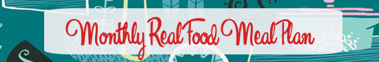 Real Food Monthly Meal Plan