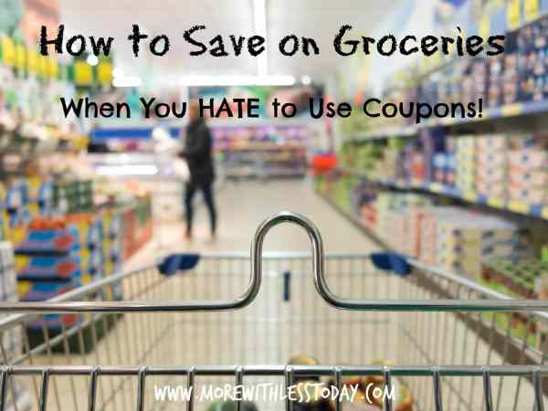 28 tips to save on groceries when you hate to use coupons, no coupons grocery savings, save on groceries without coupons, using e coupons, app for groceries