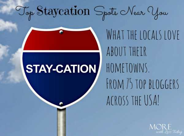 staycation ideas near you, staycation picks, vacation near me, favorite local places to visit, take a vacation at home, mini vacation, top staycation spots