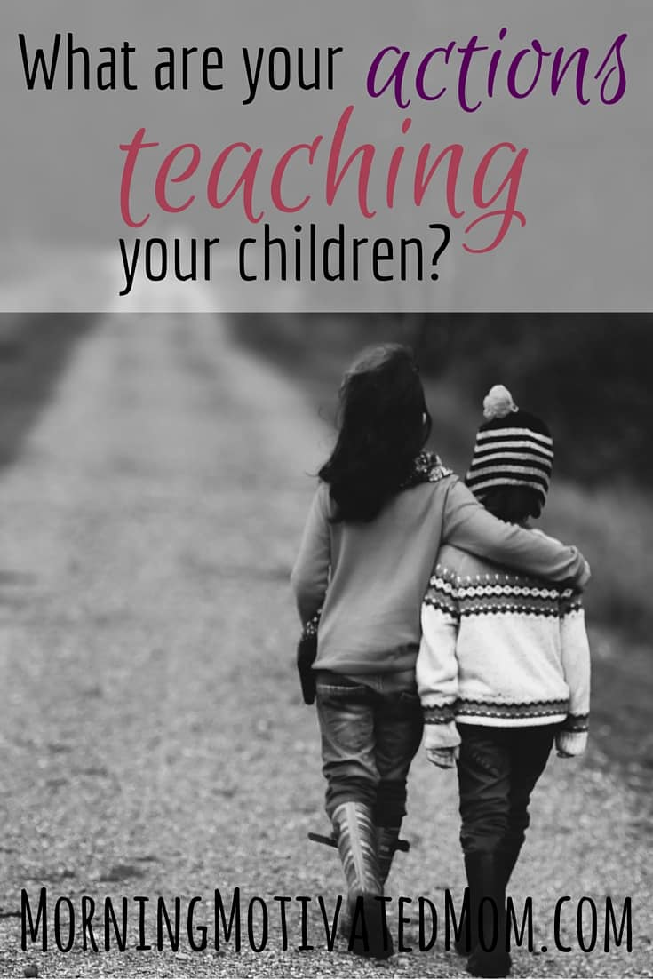 What Are Your Actions Teaching Your Children?