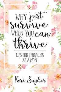 Why Just Survive When You Can Thrive. An encouraging book for motherhood.