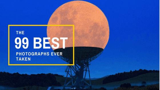 The 99 Best Photographs Ever Taken