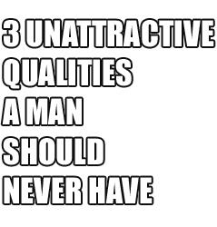 3 Unattractive Qualities Real Men Shouldn't Have
