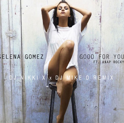 Selena Gomez Ft A$ap Rocky – Good For You – Nikki X X Dj Mike D Remix (Mixshow)