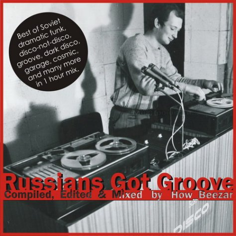 ''Russians Got Groove'' Compiled, Edited & Mixed by How_Beezar