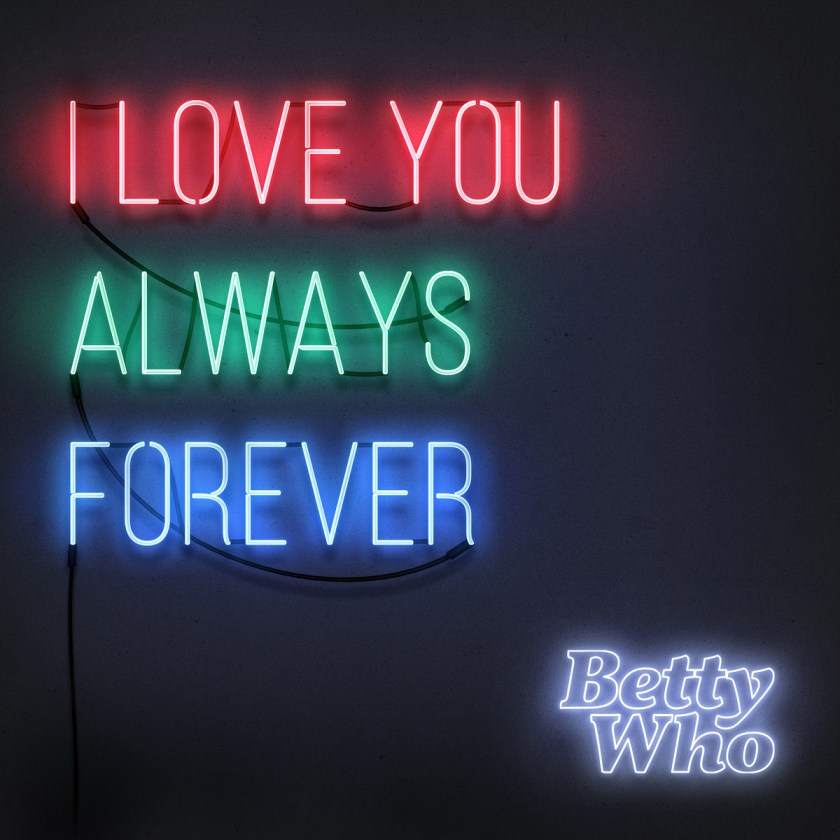 """Betty Who's latest single, a cover of 90s hit song, """"I Love You Always Forever"""" is out now."""