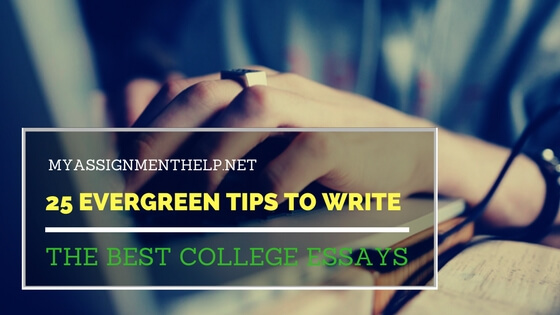 25 Evergreen Tips to Write the Best College Essays Assignment Help