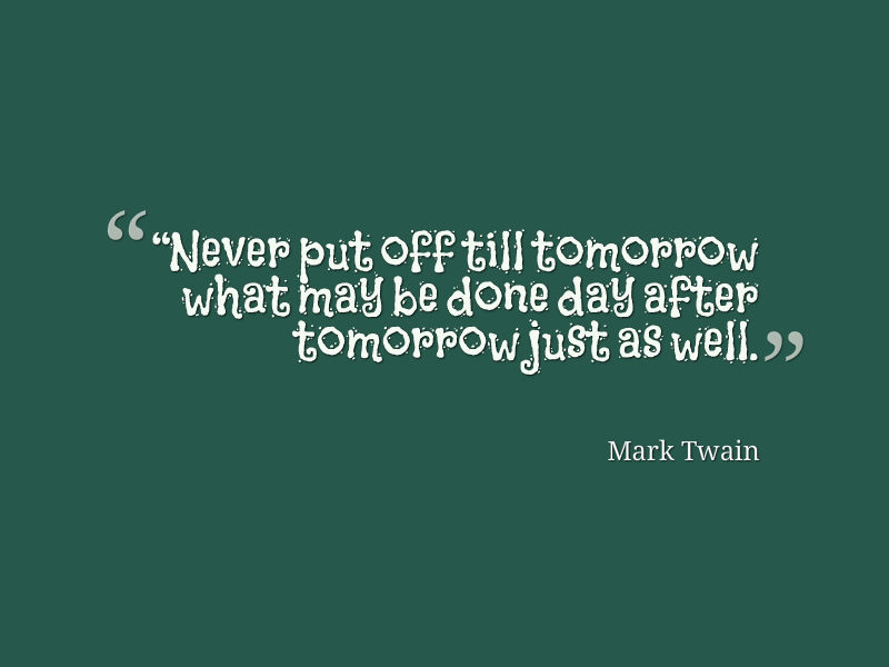 Mark Twain Quote About Procrastination - Awesome Quotes About Life - quotes about procrastination