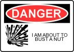 Danger!  Bust a nut in progress…