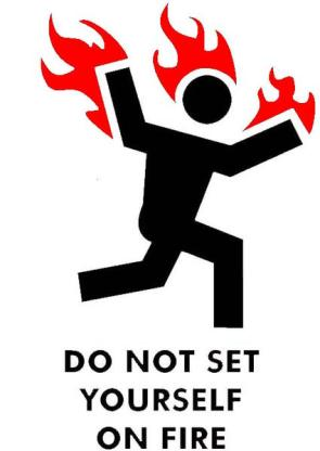 Do not set yourself on fire.