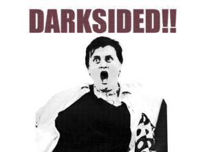 Darksided!!! Sykicks!!!