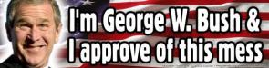 George Bush..and I Approve!