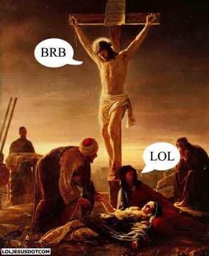 BRB Jesus LOL
