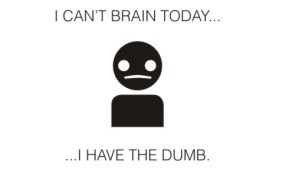 I have the dumb