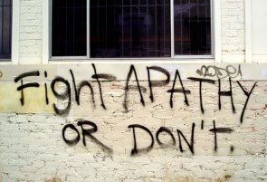 Fight Apathy Or Don't.  Whatever.