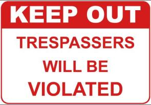 Keep Out: Trespassers Will Be Violated