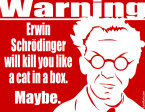 Schrodinger Will Kill You Like A Cat In A Box