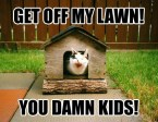 Get Off My Lawn You Damn Kids!