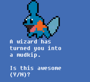 A Wizard Has Turned You Into A Mudkip