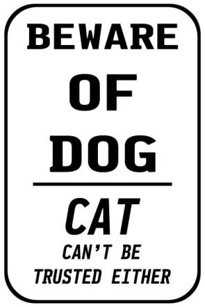 Beware of Dog / Cat can't be trusted either