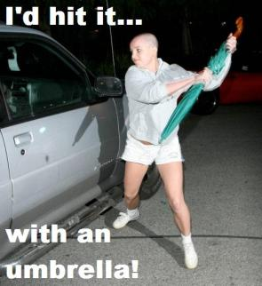 I'd Hit It With An Umbrella
