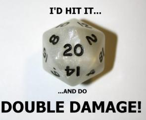 I'd Hit It And Do Double Damage
