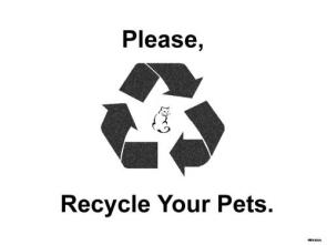 Please recycle your pets