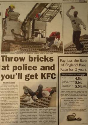 Throw Bricks at police and you'll get KFC