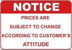 Prices Are Subject To Change According To Customer's Attitude
