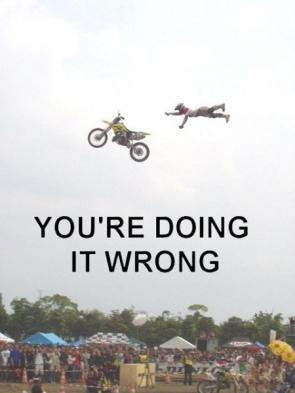 You're Doing It Wrong – Motocross