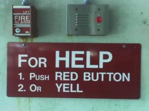 For HELP 1.) Push Red Button 2.) or Yell