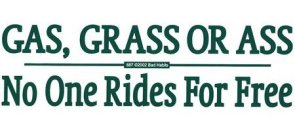 Gas, Grass Or Ass – No one rides for free