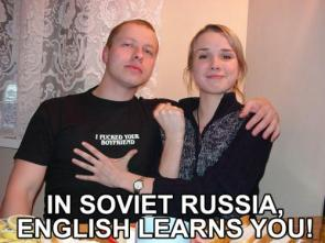 In Soviet Russia, English Learns You!