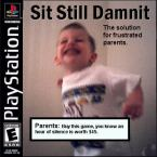 Sit Still Dammit – PlayStation Game